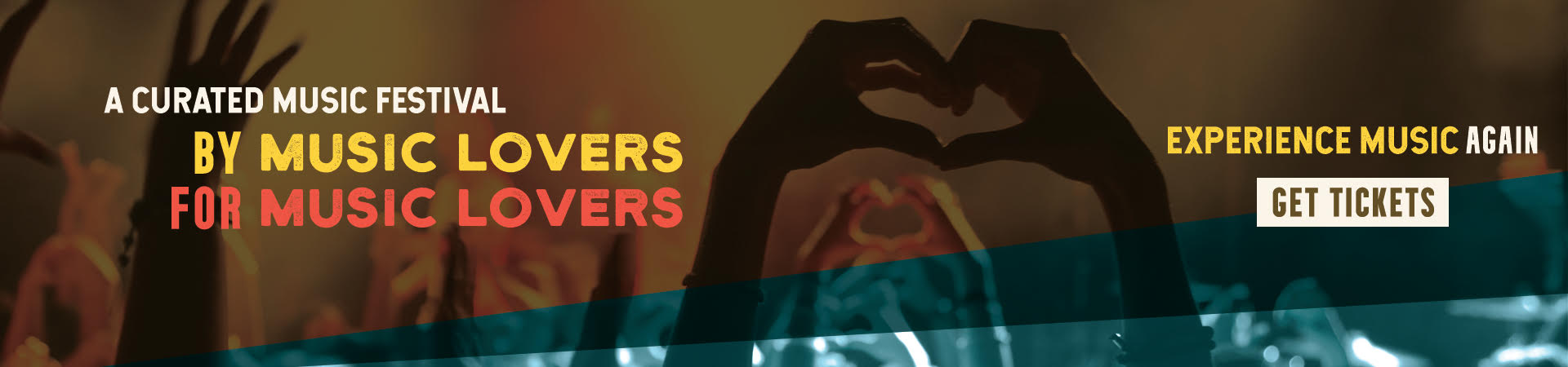 Homepage Banner - A curated music festival by music lovers, for music lovers. Experience music again. Hands are shown making a heart.